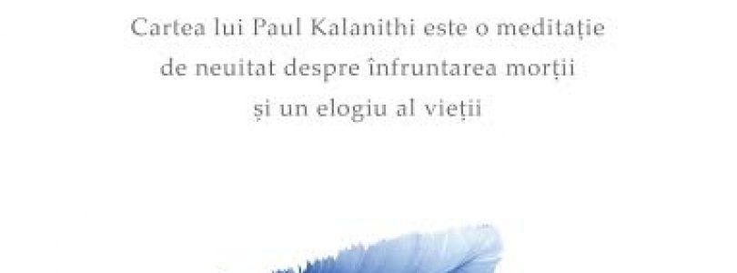 """Cu ultima suflare · Paul Kalanithi – """"Medicii invadează trupul în toate modalitățile posibile."""""""