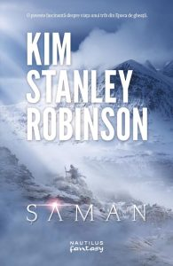 "Șaman · Kim Stanley Robinson – ""Eu sunt cel de-al treilea suflu."""