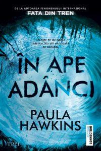 """În ape adânci · Paula Hawkins – """"Cine poate să aleagă de cine se îndrăgostește?"""""""