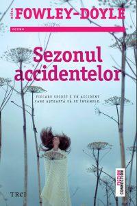 """Sezonul accidentelor · Moïra Fowley-Doyle · """"Mi-e frică de secretele tuturor."""""""
