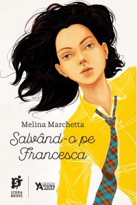 """Salvând-o pe Francesca · Melina Marchetta – """"Te compar cu toate lucrurile pe care nu le pot avea când mi le doresc."""""""