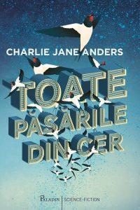 Fragment în avanpremieră: Toate păsările din cer, de Charlie Jane Anders