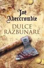 """Dulce răzbunare · Joe Abercrombie – """"Pe primul loc prudența. Întotdeauna."""""""