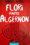 """Flori pentru Algernon · Daniel Keyes – """"Îmi atingi ochii şi mă faci să văd."""""""