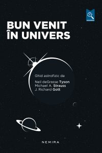 "Eveniment editorial: ""Bun venit în univers. Ghid astrofizic"" de Neil deGrasse Tyson, Michael A. Strauss și J. Richard Gott"