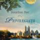 """Privilegiații · Jonathan Dee – """"Uneori, simţea că ignoranţa lui era nemărginită."""""""