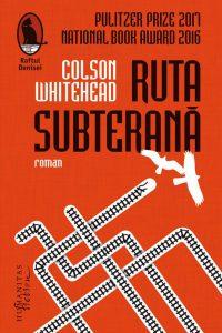 """Ruta subterană · Colson Whitehead – """"În moarte, orice negru devenea fiinţă umană."""""""