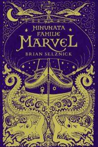 """Minunata familie Marvel · Brian Selznick – """"Poate că familia lor avea o problemă cu timpul."""""""