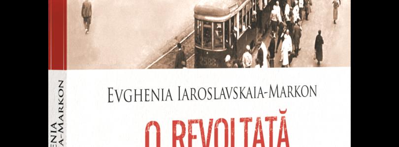 Noutate în colecția Corint Istorie: O revoltată în Rusia bolșevică, de Evghenia Iaroslavskaia-Markon