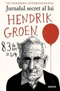 """Jurnalul secret al lui Hendrik Groen, 83 de ani şi ¼ – """"Bătrân, dar nu mort."""""""