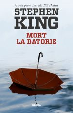 "Trilogia Bill Hodges la final: ""Mort la datorie"", de Stephen King"