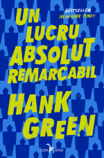 Fragment în avanpremieră: Un lucru absolut remarcabil, de Hank Green