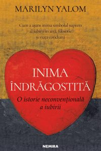 """Descoperă """"Inima îndrăgostită: O istorie neconvențională a iubirii"""", de Marilyn Yalom, la Nemira"""